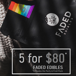 Faded Edibles 5 for $80 Promotion !!! **