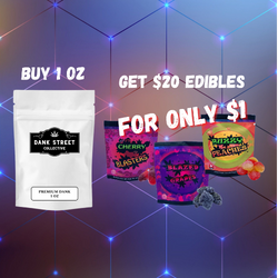 [] BUY 1 OZ, GET 400MG EDIBLES FOR ONLY $1
