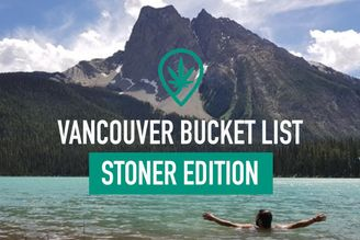 Ultimate Vancouver Bucket-List: Stoner Edition